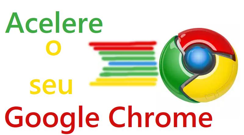 8 dicas para acelerar o seu Google Chrome