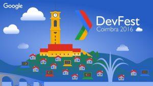 DevFest Coimbra 2016: Mobile, web, design e segurança num só evento